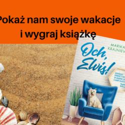 KONKURS - Pokaż nam swoje wakacje i wygraj książkę!